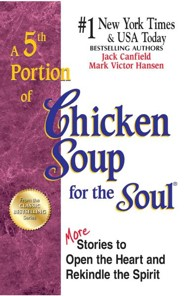 A 5th Portion of Chicken Soup for the Soul: 101 More Stories to Open the Heart and Rekindle the Spirit  -     By: Jack Canfield, Mark Victor Hansen