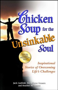 Chicken Soup for the Unsinkable Soul: Inspirational Stories of Overcoming Life's Challenges  -     By: Jack Canfield, Mark Victor Hansen