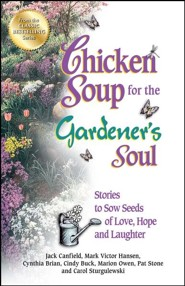 Chicken Soup for the Gardener's Soul: Stories to Sow Seeds of Love, Hope and Laughter  -     By: Jack Canfield, Mark Victor Hansen