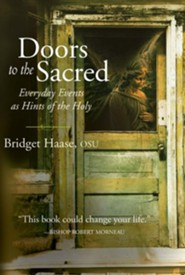 Doors to the Sacred: Everyday Events As Hints of the Holy  -     By: Sister Bridget Haase