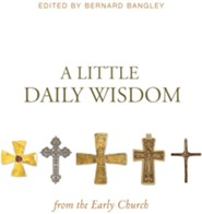 A Little Daily Wisdom from the Early Church  -     Edited By: Bernard Bangley     By: Bernard Bangley(Ed.)