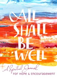 All Shall Be Well: Journal With the Mystics to Get Through Difficult Times  -     By: Community of Jesus