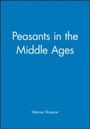 Peasants in the Middle Ages  -     By: Werner Rosener