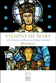 Visions of Mary: Art, Devotion, and Beauty of Chartres Cathedral