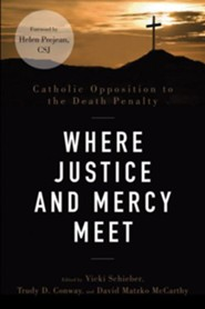 Where Justice and Mercy Meet: Catholic Opposition to the Death Penalty - eBook  -     By: David Matzko McCarthy, Trudy D. Conway, Vicki Schieber