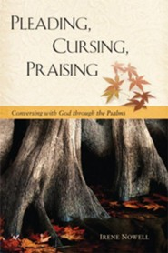 Pleading, Cursing, Praising: Conversations with God through the Psalms - eBook  -     By: Irene Nowell