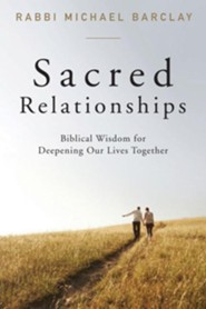 Sacred Relationships: Biblical Wisdom for Deepening Our Lives Together - eBook  -     By: Michael Barclay