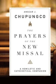 The Prayers of the New Missal: A Homiletic and Catechetical Companion - eBook  -     By: Anscar J. Chupungco OSB