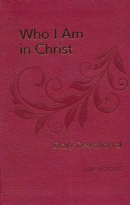 Who I Am in Christ Daily Devotional: 100 Daily Devotions