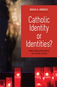 Catholic Identity or Identities?: Refounding Ministries in Chaotic Times - eBook  -     By: Gerald A. Arbuckle