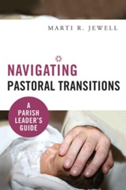 Navigating Pastoral Transitions: A Parish Leader's Guide - eBook  -     By: Marti R. Jewell