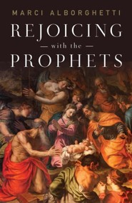 Rejoicing with the Prophets - eBook  -     By: Marci Alborghetti