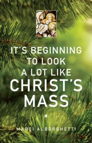It's Beginning to Look a Lot Like Christ's Mass - eBook  -     By: Marci Alborghetti