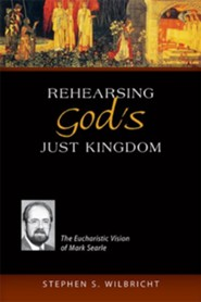Rehearsing God's Just Kingdom: The Eucharistic Vision of Mark Searle - eBook  -     By: Stephen S. Wilbricht