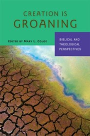 Creation Is Groaning: Biblical and Theological Perspectives - eBook  -     By: Mary L. Coloe