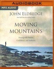 Moving Mountains: Praying with Passion, Confidence, and Authority - unabridged audio book on MP3-CD