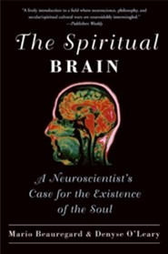 The Spiritual Brain: A Neuroscientist's Case for The Existence of The Soul  -     By: Mario Beauregard, Denyse O'Leary