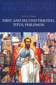 First and Second Timothy, Titus, Philemon: New Collegeville Bible Commentary