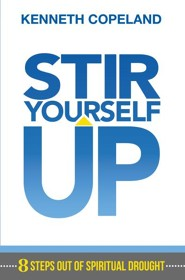 Stir Yourself Up: 8 Steps Out of Spiritual Drought  -     By: Kenneth Copeland