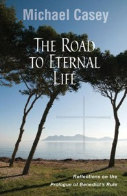 The Road to Eternal Life: Reflections on the Prologue of Benedict's Rule