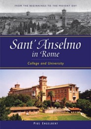 Sant'Anselmo in Rome: College and University--From the Beginnings to the Present Day  -     By: Pius Engelbert