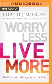 Worry Less, Live More: God's Prescription for a Better Life - unabridged edition on MP3-CD