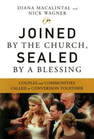 Joined by the Church, Sealed by a Blessing: Couples and Communities Called to Conversion Together  -     By: Diana Macalintal, Nick Wagner
