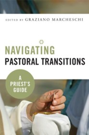 Navigating Pastoral Transitions: A Priest's Guide  -     By: Graziano Marcheschi