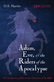 Adam, Eve, and the Riders of the Apocalypse: 39 Contemporary Poets on the Characters of the Bible