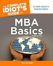 The Complete Idiot's Guide to MBA Basics, 3rd Edition  -     By: Tom Gorman
