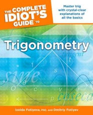 The Complete Idiot's Guide to Trigonometry  -     By: Izolda Fotiyeva, Dmitriy Fotyiev