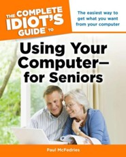 The Complete Idiot's Guide to Using Your Computer - For Seniors  -     By: Paula McFedries