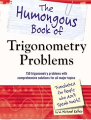 The Humongous Book of Trigonometry Problems  -     By: W. Michael Kelley