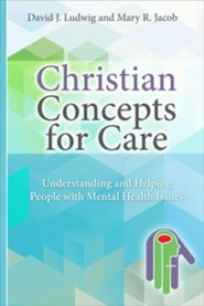 Christian Concepts for Care: Understanding and Helping People with Mental Issues  -     By: Dr. David J. Ludwig, Dr. Mary Runge Jacob
