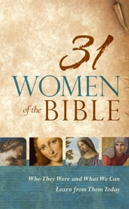 31 Women of the Bible: Who They Were and What We Can Learn from Them Today  -