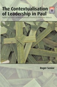 The Contextualisation of Leadership in Paul: Applied to English-Speaking Methodist Churches in Peninsular Malaysia