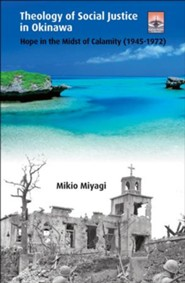 Theology of Social Justice in Okinawa: Hope in Midst of Calamity (1945-1972)