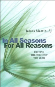 In All Seasons, For All Reasons: Praying Throughout the Year