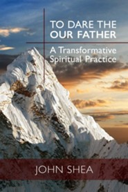 To Dare the Our Father: A Transformative Spritual Practice
