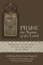 Praise the Name of the Lord: Meditations on the Names of God in the Qur'an and the Bible