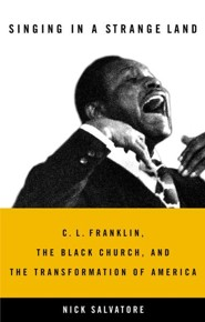 Singing in a Strange Land: C.L. Franklin & the Rise of the Black Church in America  -     By: Nick Salvatore