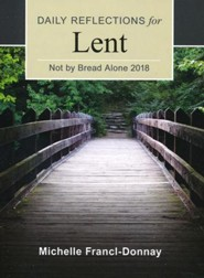Not By Bread Alone: Daily Reflections for Lent 2018