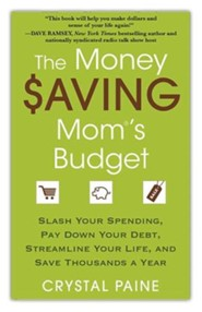 Money Saving Mom's Budget: Slash Your Spending, Pay Down Your Debt, Streamline Your Life, And Save Thousand