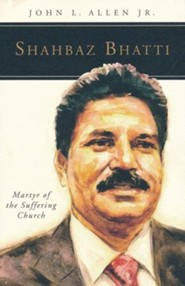 Shahbaz Bhatti: Martyr of the Suffering Church