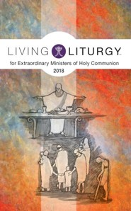 Living Liturgy for Extraordinary Ministers of Holy Communion: Year B (2018)