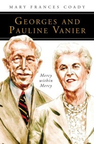 Georges and Pauline Vanier: Mercy Within Mercy  -     By: Mary Frances Coady