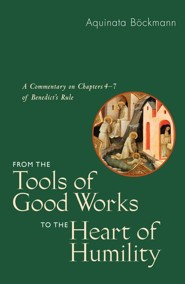 From the Tools of Good Works to the Heart of Humility: A Commentary on Chapters 4-7 of Benedict's Rule