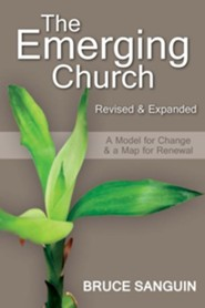 The Emerging Church: Revised and Expanded: A Model for Change & a Map for Renewal  -     By: Bruce Sanguin