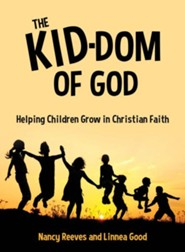 The Kid-Dom of God: Helping Children Grow in Christian Faith  -     By: Nancy Reeves