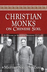 Christian Monks on Chinese Soil: A History of Monastic Missions to China  -     By: Matteo Nicolini-Zani, Sophia Senyk, William Skudlarek